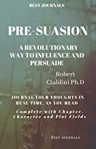 Best Journals: Pre-Suasion: The Revolutionary Way to Influence and Persuade: Robert Cialdini Ph.D: Journal Your Thoughts I...