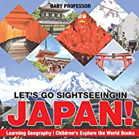 Let's Go Sightseeing in Japan! Learning Geography Children's Explore the World Books