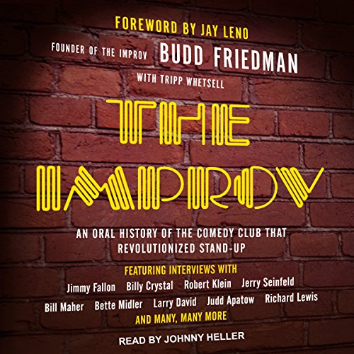 The Improv     An Oral History of the Comedy Club That Revolutionized Stand-Up              De :                                                                                                                                 Budd Friedman,                                                                                        Tripp Whetsell,                                                                                        Jay Leno - foreword                               Lu par :                                                                                                                                 Johnny Heller                      Durée : 10 h et 55 min     Pas de notations     Global 0,0