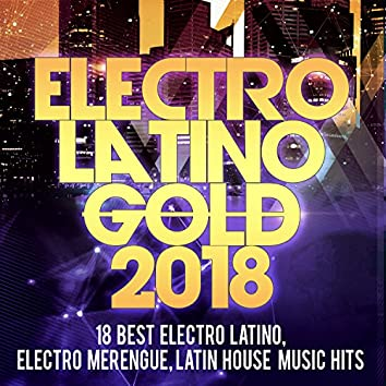 Electro Latino Gold 2018 -18 Best Electro Latino, Electro Merengue, Latin House Music Hits