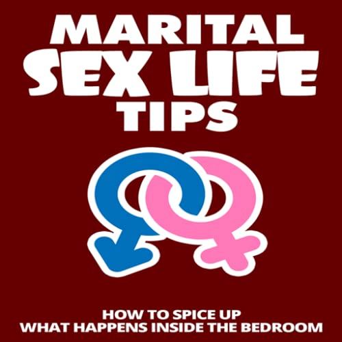 Sex Tips For Couples : Marital Sex Life Tips - How to Spice Up What Happens Inside the Bedroom