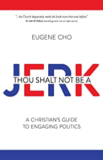 Thou Shalt Not Be a Jerk: A Christian`s Guide to Engaging Politics