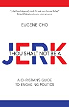 Thou Shalt Not Be a Jerk: A Christian's Guide to Engaging Politics