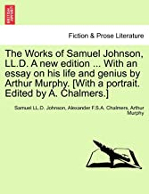 The Works of Samuel Johnson, LL.D. A new edition ... With an essay on his life and genius by Arthur Murphy. [With a portra...