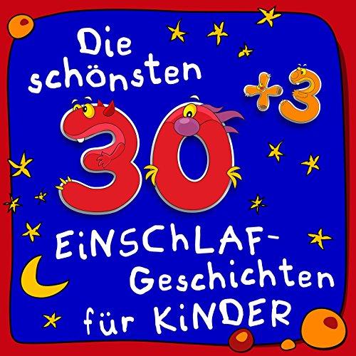 Die schönsten 30plus3 Einschlaf-Geschichten für Kinder (Märchen und Geschichten für guten Schlaf und süße Träume)