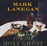 Songtexte von Mark Lanegan - Whiskey for the Holy Ghost