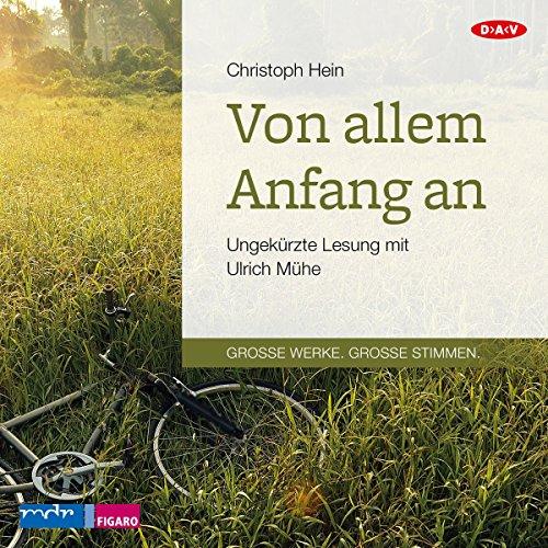 Von allem Anfang an                   Autor:                                                                                                                                 Christoph Hein                               Sprecher:                                                                                                                                 Ulrich Mühe                      Spieldauer: 5 Std. und 48 Min.     32 Bewertungen     Gesamt 4,0