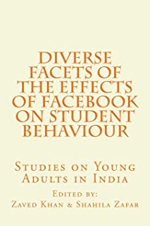 Diverse Facets of the Effects of Facebook on Student Behaviour: Studies on Young Adults in India