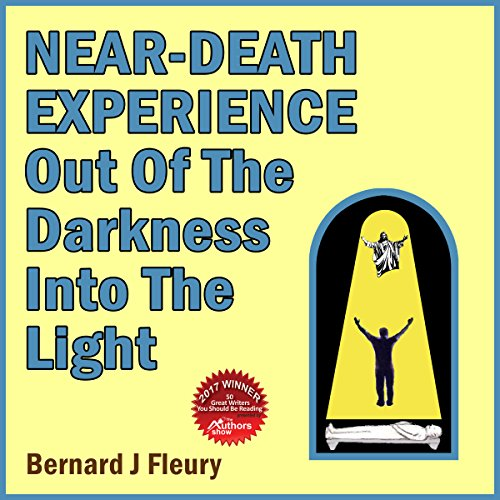 Near-Death Experience: Out of the Darkness into the Light audiobook cover art