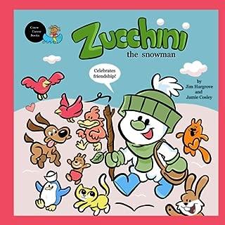 Zucchini the Snowman - Celebrates friendship