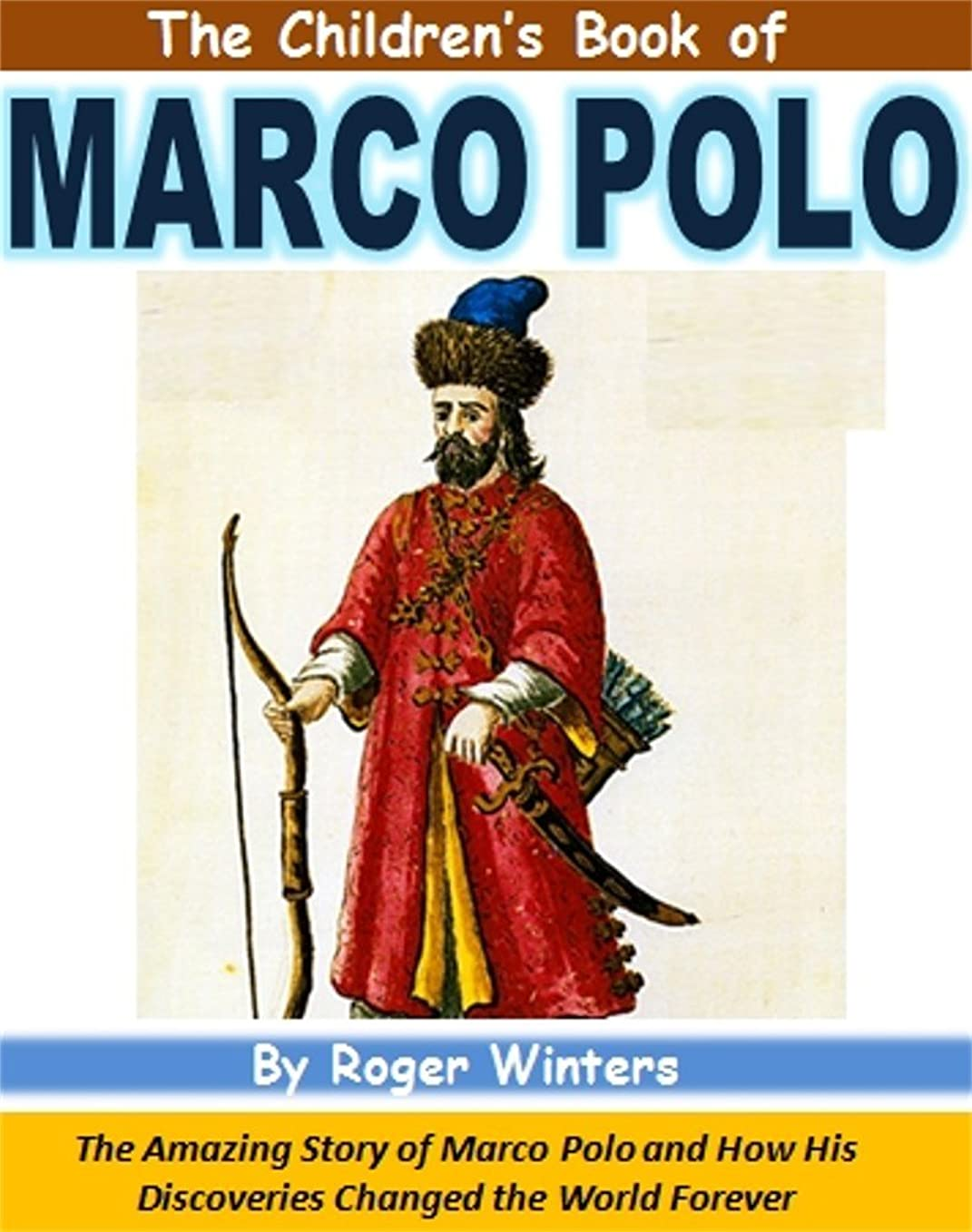 The Children's Book of Marco Polo: The Amazing Story of Marco Polo and How His Discoveries Changed the World Forever (English Edition)