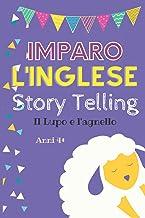 Imparo l'inglese Story Telling (Il lupo e l'agnello) Anni 4+: Edizione 2021 Story Telling in Inglese e in Italiano per bam...