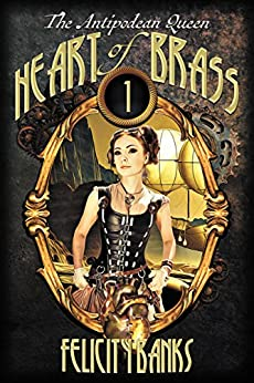 Heart of Brass (The Antipodean Queen Book 1) by [Felicity Banks]