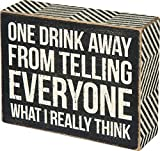 Primitives by Kathy black and white box sign with sanding on surfaces, rounded edges and corners for a distressed look Measures 5 x 4-inches; designed to freely stand on its own or hang on a wall Reads: One Drink Away from telling everyone what i rea...