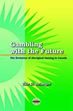 Gambling with the Future: The Evolution of Aboriginal Gaming in Canada (Purich's Aboriginal Issues Series)