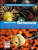 Prentice Hall Science Explorer: Chemical Interactions