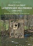 Franco i la Linia P. La fortificacio dels Pirineus (1940-1957): Els Centres de Resistència 52 i 53 de la Cerdanya: 16 (Nostra Hist˜ria)