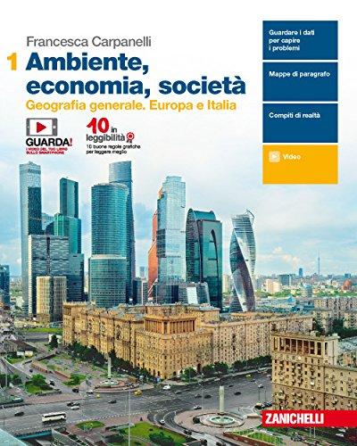Ambiente, economia, società. Per le Scuole superiori. Con e-book. Geografia generale. Europa e Italia (Vol. 1)