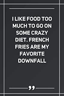 I Like Food Too Much To Go On Some Crazy Diet. French Fries Are My Favorite Downfall: Wide Ruled Lined Paper Notebook | Gr...