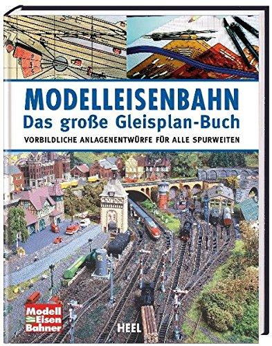 Modelleisenbahn – Das große Gleisplan-Buch: Vorbildliche Anlagenentwürfe für alle Spurweiten