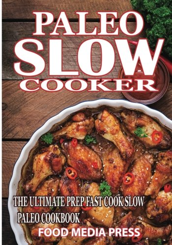 Paleo Slow Cooker Recipes: The Ultimate Prep Fast Cook Slow Paleo Cookboo