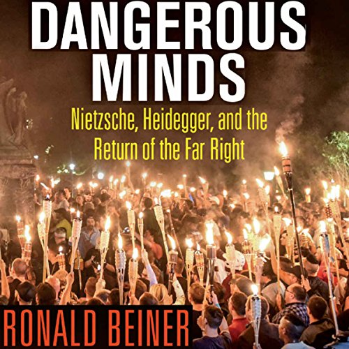 Dangerous Minds: Nietzsche, Heidegger, and the Return of the Far Right audiobook cover art