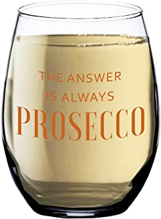The Answer is Always Prosecco Wine Glass - Funny Wine Glasses Women Woman - Gifts for Best Friend Mom Sister or Girlfriend...