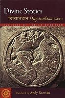 Divine Stories: Divyavadana, Part 2 (Classics of Indian Buddhism)