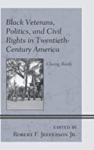 Black Veterans, Politics, and Civil Rights in Twentieth-Century America: Closing Ranks (War and Society in Modern American History)