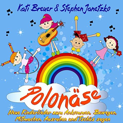 Polonäse - Neue Kinderlieder zum Ankommen, Bewegen, Mitmachen, Ausruhen und Tschüs sagen