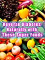 Reverse Diabetes Naturally with These Super Foods