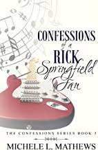 Confessions of a Rick Springfield Fan (The Confessions Series)