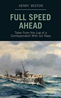 Full Speed Ahead: Tales From the Log of a Correspondent With Our Navy