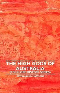 The High Gods Of Australia (Folklore History Series)