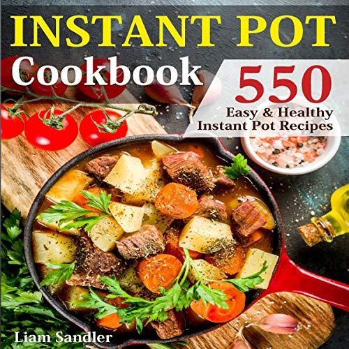Instant Pot Cookbook: 550 Easy and Healthy Instant Pot Recipes audiobook cover art