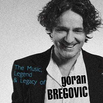 The Music, Legend & Legacy Of Goran Bregovic