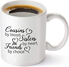 Cousins by Blood, Sisters by Heart, Friends by Choice - Cousin Birthday Gift Idea for Women - 11 oz Coffee Mug Tea Cup White