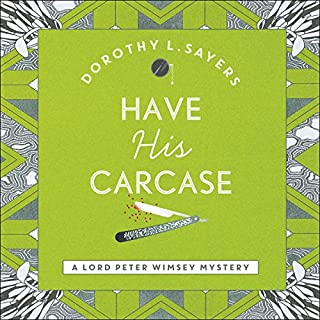 Have His Carcase     Lord Peter Wimsey, Book 8              By:                                                                                                                                 Dorothy L. Sayers                               Narrated by:                                                                                                                                 Jane McDowell                      Length: 14 hrs and 59 mins     68 ratings     Overall 4.3