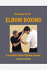 The Brutal Art of Elbow Boxing: A Complete Elbow Fighting System Kindle Edition