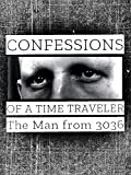 Confessions of a Time Traveler - The Man from 3036