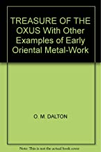 The Treasure of the Oxus With Other Examples of Early Oriental Metal-Work, Third Edition