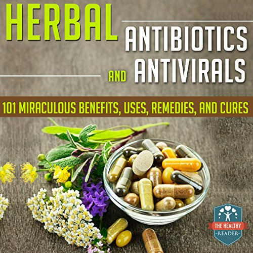 Herbal Antibiotics and Antivirals     101 Miraculous Benefits, Uses, Remedies, and Cures               By:                                                                                                                                 The Healthy Reader                               Narrated by:                                                                                                                                 Robin Rowan                      Length: 2 hrs and 17 mins     3 ratings     Overall 2.7