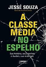 A classe media no espelho. Sua historia seus sonhos e ilusoes sua realidade (Em Portugues do Brasil)