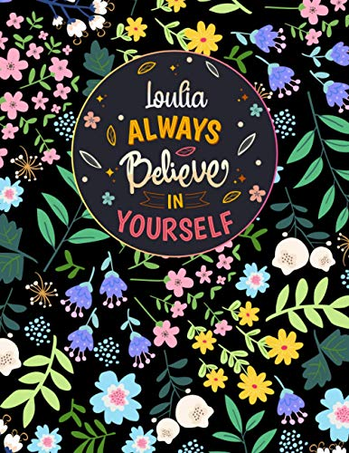 Loulia Always Believe In Yourself: Large Beautiful Notebook Gift for Loulia, Inspirational Motivational Quotes, 152 Pages of High Quality, 8,5