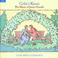 Colin's Kisses: The Music of James Oswald by Concerto Caledonia (2000-02-08)