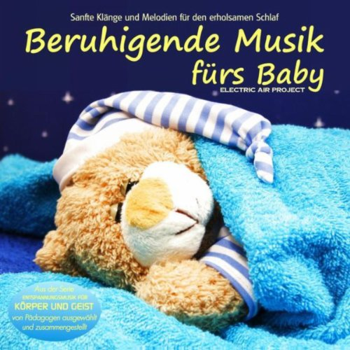 Beruhigende Musik fürs Baby (Sanfte Klänge und Melodien für den erholsamen Schlaf von Pädagogen...