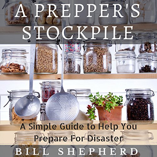 A Prepper's Stockpile: A Simple Guide to Help You Prepare for Disaster  By  cover art
