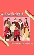 A Fresh Start: Devotionals by Freshmen