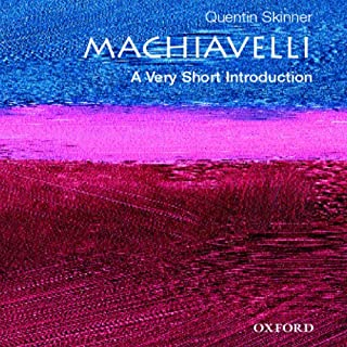 Machiavelli: A Very Short Introduction                   By:                                                                                                                                 Quentin Skinner                               Narrated by:                                                                                                                                 David DeSantos                      Length: 4 hrs and 14 mins     4 ratings     Overall 4.8