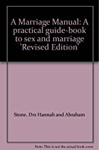 A Marriage Manual: A practical guide-book to sex and marriage 'Revised Edition'